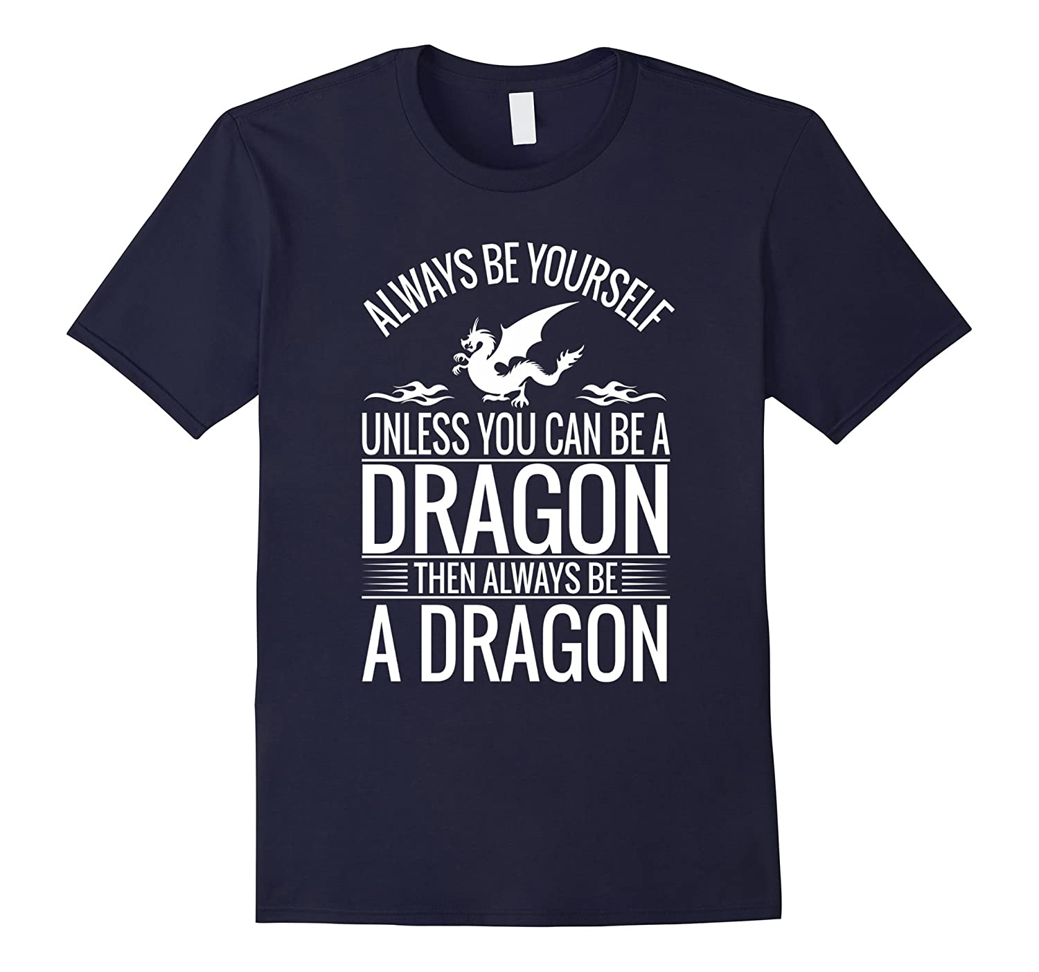 Always Be Yourself Unless You Can Be A Dragon T-Shirt-RT