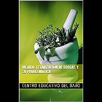 MÉXICO; LEGALIZACIÓN DE DROGAS Y SU PROBLEMÁTICA (Spanish Edition)