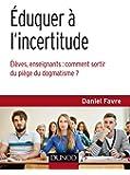 Éduquer à l'incertitude - Élèves, enseignants : comment sortir du piège du dogmatisme ?