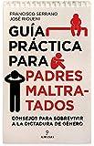 Guía práctica para padres maltratados (Desarrollo personal)