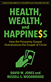 Health, Wealth & Happiness (abridged): How the Prosperity Gospel Overshadows the Gospel of Christ