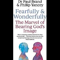 Fearfully and Wonderfully: The marvel of bearing God's image (English Edition)