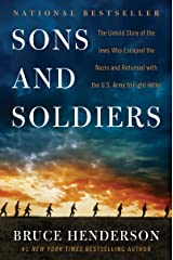 Sons and Soldiers: The Untold Story of the Jews Who Escaped the Nazis and Returned with the U.S. Army to Fight Hitler Kindle Edition