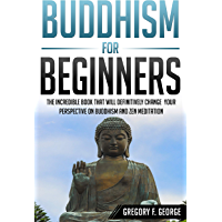 Buddhism for Beginners: the Incredible Book that will Definitively Change your Perspective on Buddhism and Zen Meditation (English Edition)
