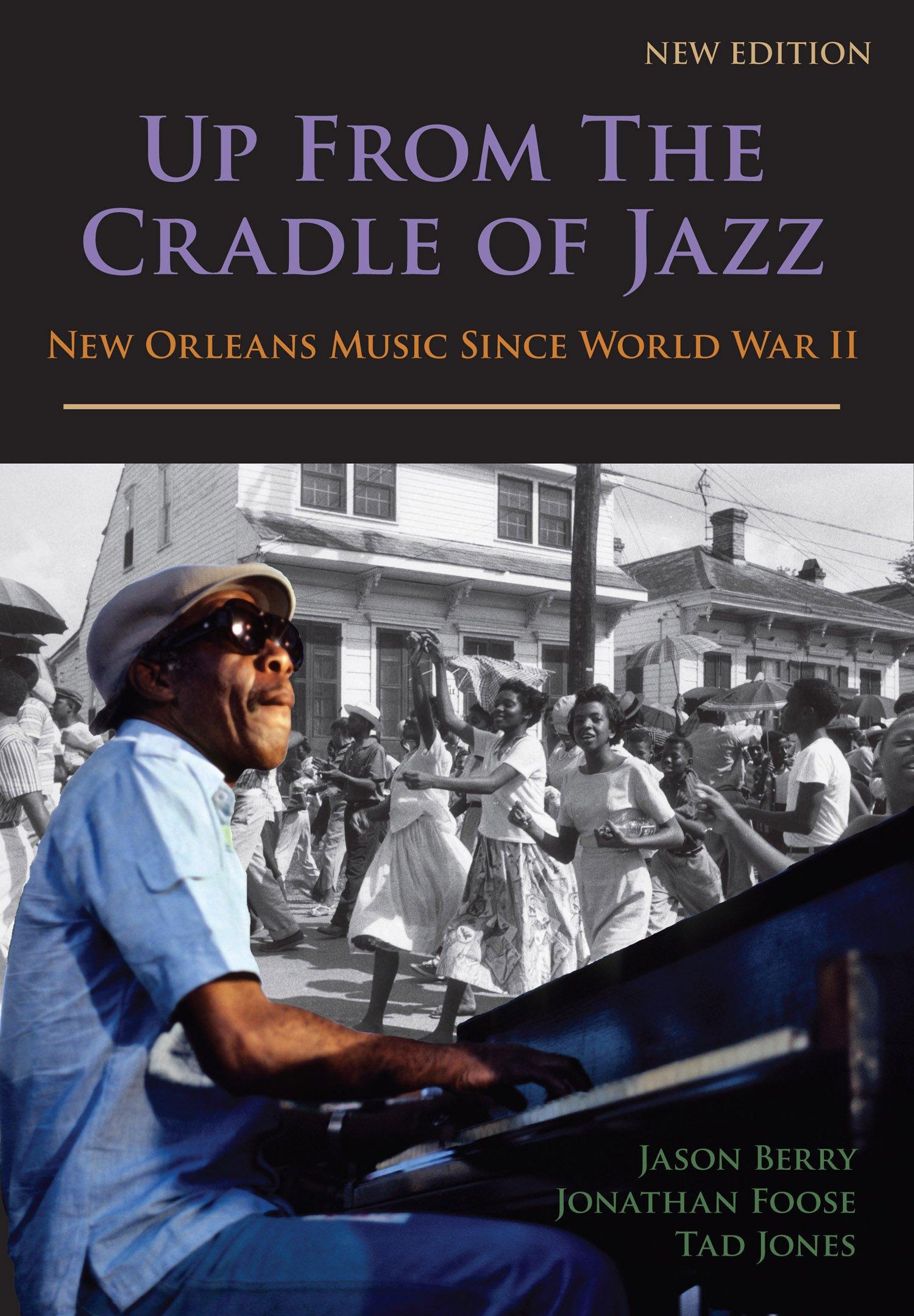 Up from the Cradle of Jazz: New Orleans Music Since World War II: Jason  Berry, Jonathan Foose, Tad Jones: 9781887366878: Amazon.com: Books