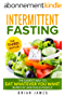 Intermittent Fasting:The Easiest Way to Eat Whatever You Want, Burn Fat and Build Muscle (Step by Step Guide For Beginners, Healthy, Diet, Weight Loss, Build Muscle) (English Edition)