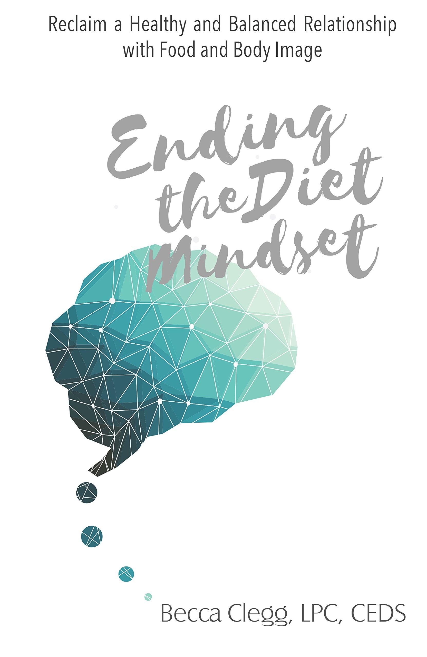 Ending the Diet Mindset: LPC, CEDS Becca Clegg: 9781631832192 ...