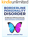 Borderline Personality Disorder: The hidden faces of BPD that you need to spot. How to manage out of control emotions…