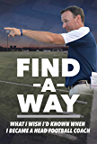 Find A Way: What I Wish I'd Known When I Became A Head Football Coach