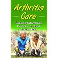 Arthritis Care: Osteoarthritis Symptoms, Prevention, Treatment, Exercise & Diet...