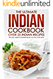 The Ultimate Indian Cookbook - Over 25 Indian Recipes: The Only Indian Cooking Book You Will Ever Need