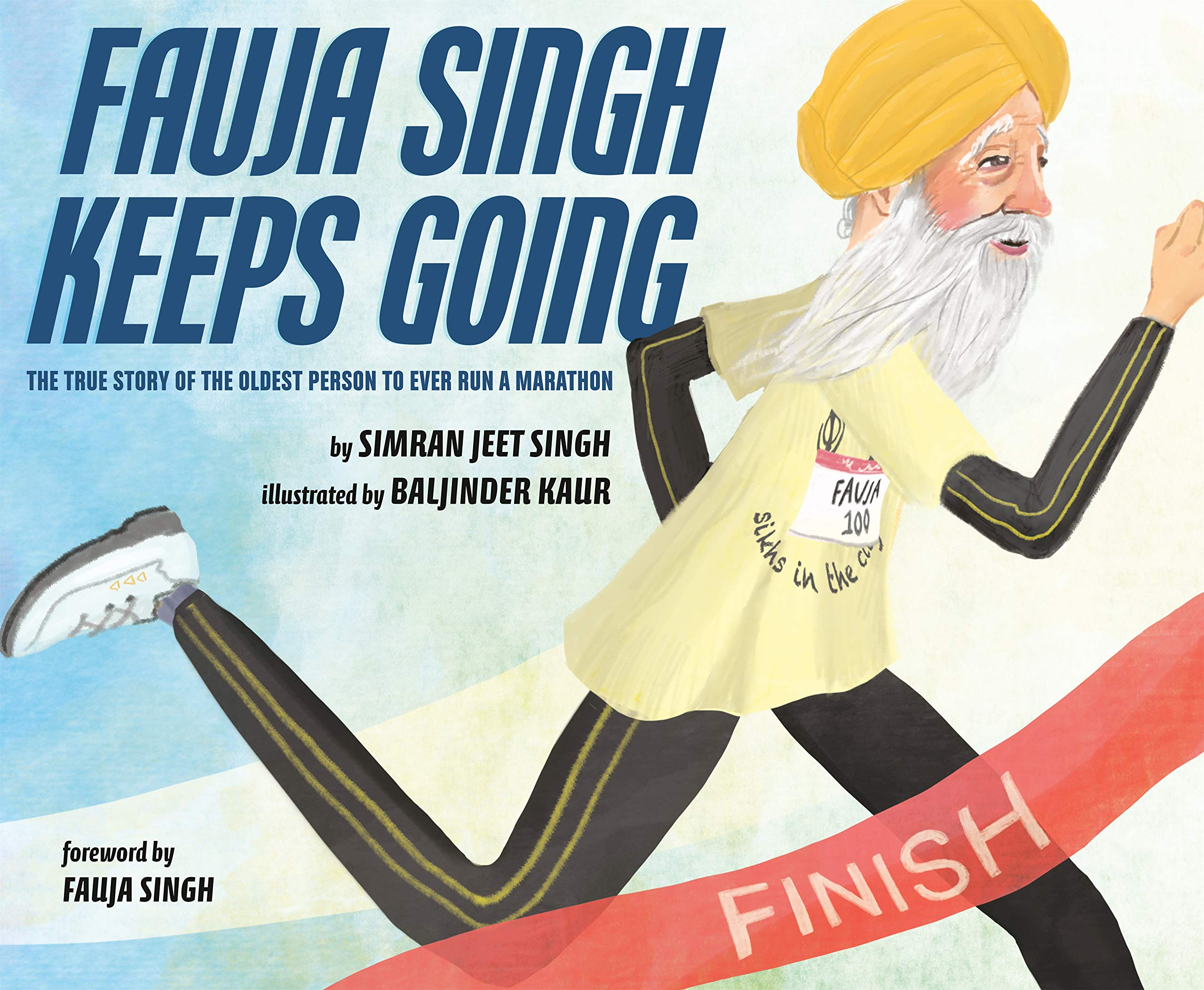 Fauja Singh Keeps Going: The True Story of the Oldest Person to Ever Run a  Marathon: Singh, Simran Jeet, Kaur, Baljinder: 9780525555094: Amazon.com:  Books