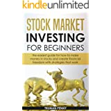 Stock Market investing for beginners: The easiest guide for how to make money in stocks and create financial freedom with str