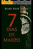 Siete días de marzo (Spanish Edition)
