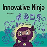 Innovative Ninja: A STEAM Book for Kids About Ideas and Imagination (Ninja Life Hacks)