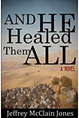And He Healed Them All: Second Edition Kindle Edition