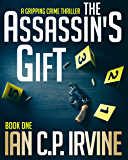 The Assassin's Gift (Book One): A Gripping Crime Thriller (Crime Thriller Series  3)