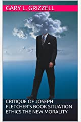 Critique Of Joseph Fletcher's Book -Situation Ethics The New Morality (Self Publishing Innovations) Kindle Edition