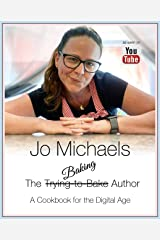 Jo Michaels - The Baking Author - A Cookbook for the Digital Age: as seen on YouTube Kindle Edition