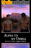 Alpha to My Omega (Bloodlines Book 3): M/M Non-Shifter Alpha/Omega MPREG