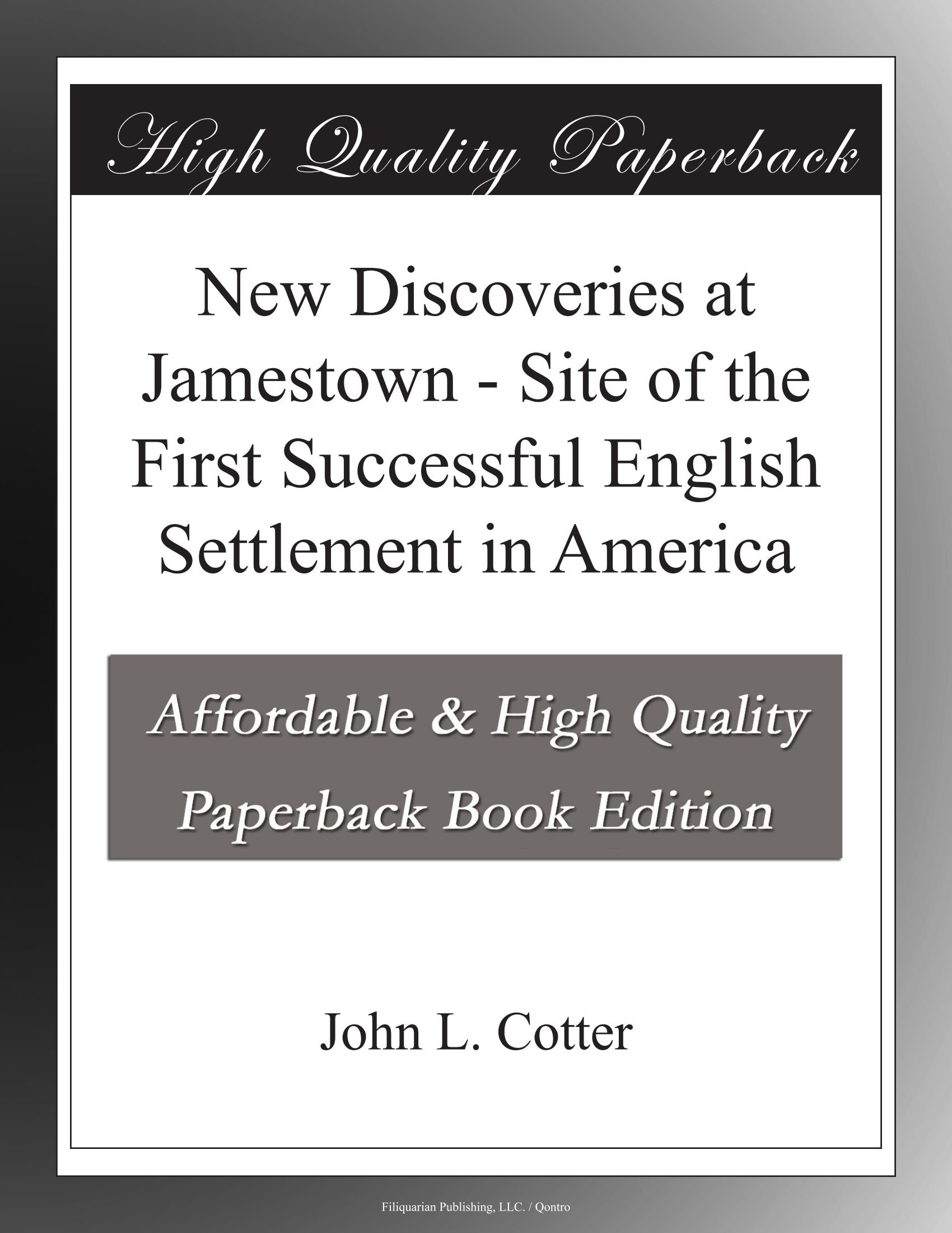Download New Discoveries at Jamestown - Site of the First Successful English Settlement in America pdf epub