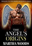 The Angel's Origins (Angel Ascension Paranormal Romance Series Book 4)