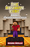 The Obsidian Cube (Book 1): An Unknown Past (An Unofficial Minecraft Book)