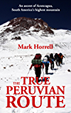 The True Peruvian Route: An ascent of Aconcagua, South America's highest mountain (Footsteps on the Mountain travel diaries Book 14) (English Edition)