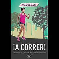 ¡A correr!: Una historia de superación, una guía para conseguirlo