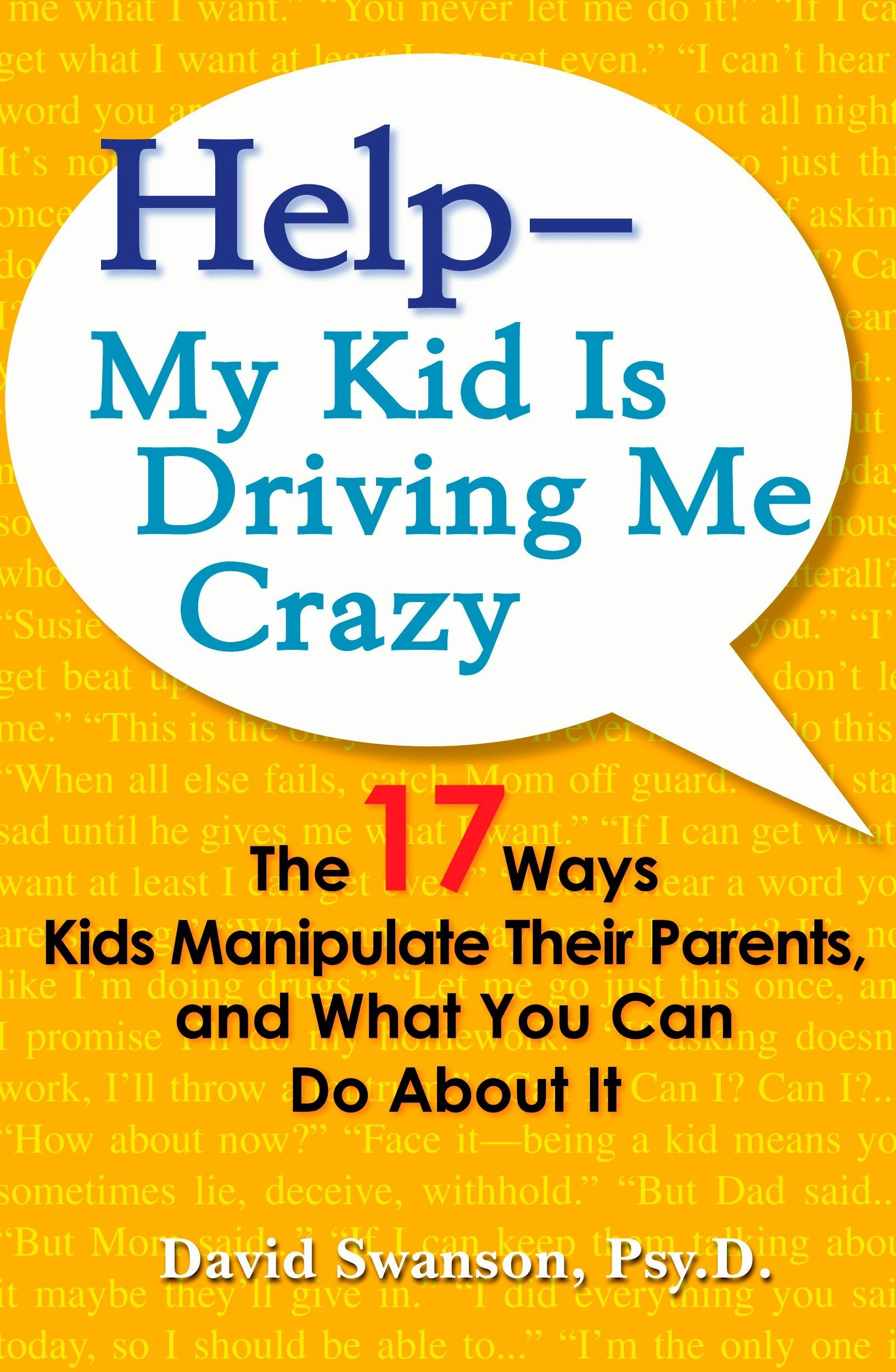 Download Help--My Kid is Driving Me Crazy: The 17 Ways Kids Manipulate Their Parents, and What You Can Do About It pdf epub