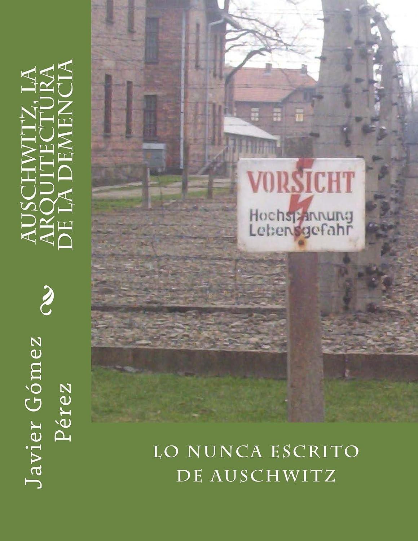 Auschwitz, la arquitectura de la demencia eBook: Javier Perez ...