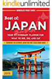 Japan Travel Guide - Best of Japan: Your #1 Itinerary Planner for What to See, Do, and Eat in Japan: Experience The Authentic Japan That Only Locals Know ... Guides - Japan Book 3) (English Edition)