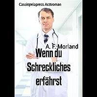 Wenn du Schreckliches erfährst: Cassiopeiapress Arztroman (German Edition)