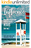 Influence: Building a Platform that Elevates Jesus (Not Me)