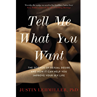 Tell Me What You Want: The Science of Sexual Desire and How it Can Help You Improve Your Sex Life (English Edition)