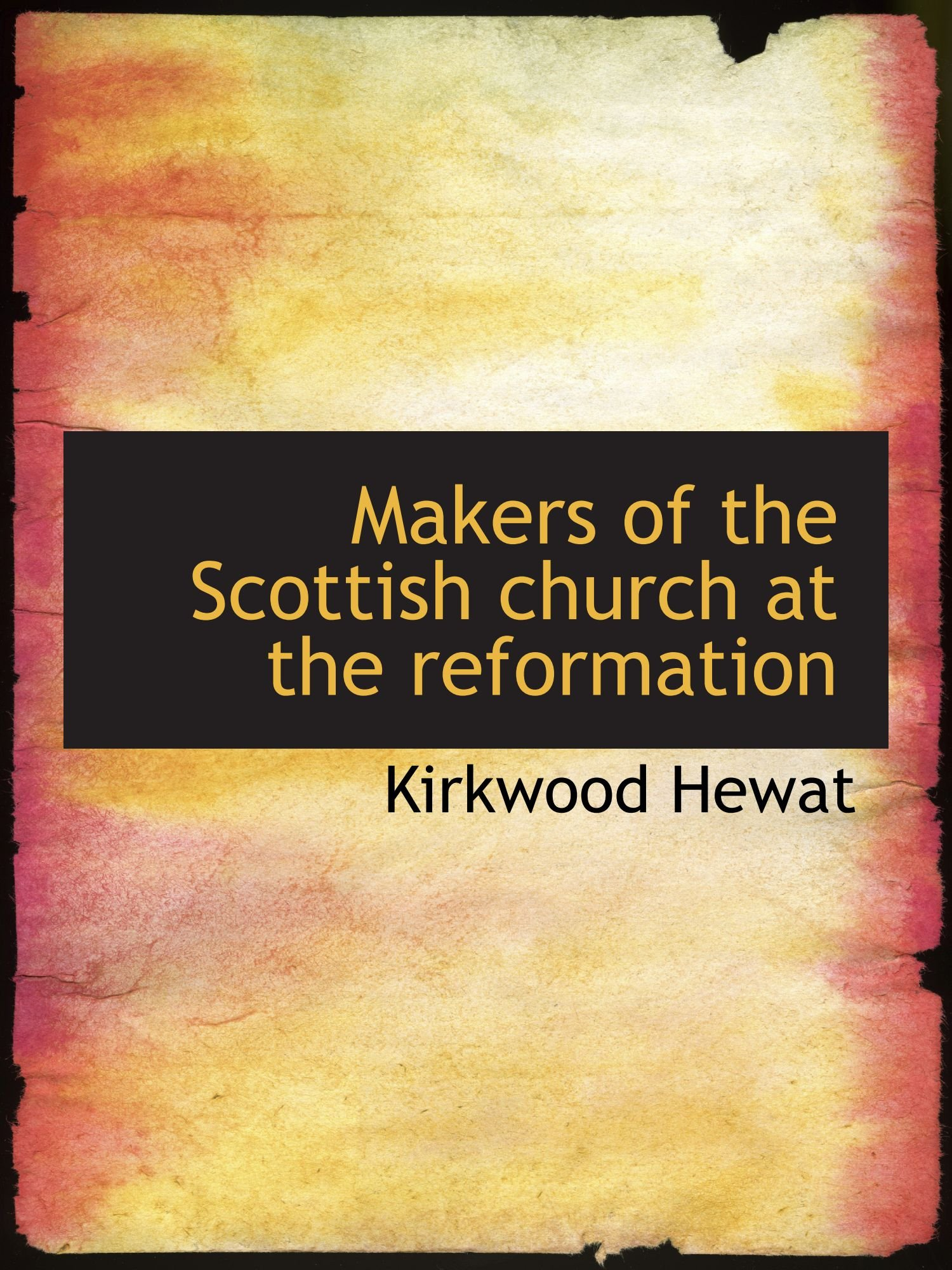 Download Makers of the Scottish church at the reformation pdf