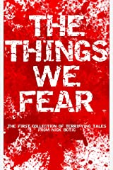 The Things We Fear: A collection of terrifying tales Kindle Edition