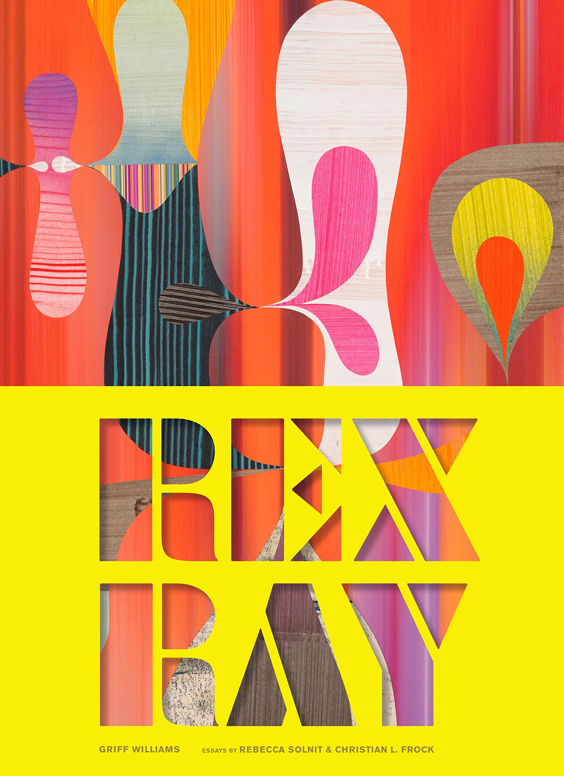 Rex Ray: (Contemporary San Francisco Artist, Collage Art Book with Essay by Rebecca Solnit
