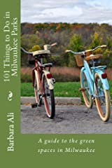 101 Things to Do in Milwaukee Parks Kindle Edition