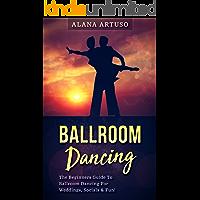Ballroom Dancing: The Beginners Guide To Ballroom Dancing For Weddings, Socials & Fun! book cover