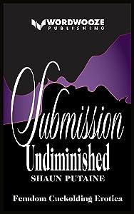 Submission Undiminished: Femdom Cuckolding Erotica
