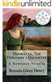 Henrietta, The Diplomat's Daughter: A Romance Novella