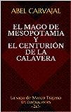 El mago de Mesopotamia y El centurión de la Calavera: La saga de Marco Trajano sin ilustraciones