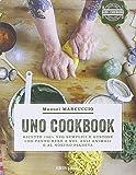 UNO Cookbook. Ricette 100% veg semplici e gustose che fanno bene a noi, agli animali e al nostro pianeta