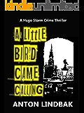 A Little Bird Came Calling (Hugo Storm Crime Thrillers Book 1)