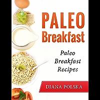 Paleo Breakfast: Paleo Breakfast Recipes (English Edition)