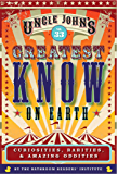 Uncle John's Greatest Know on Earth Bathroom Reader: Curiosities, Rarities & Amazing Oddities (Uncle John's Bathroom…