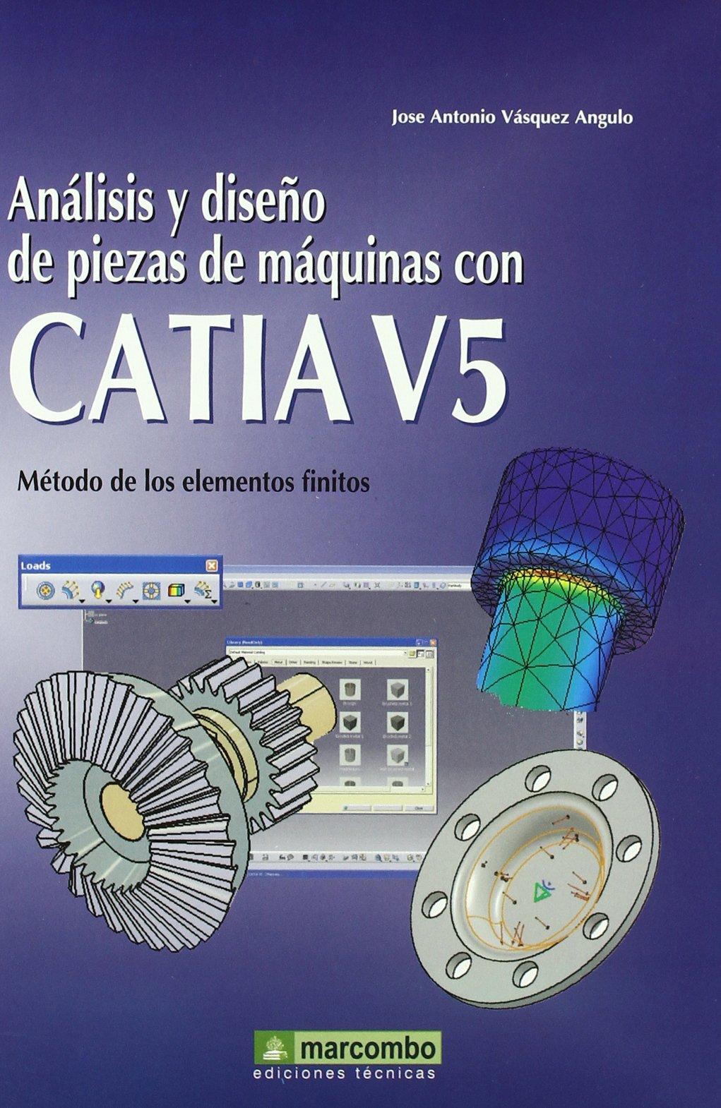 ANÁLISIS Y DISEÑO DE PIEZAS DE MÁQUINAS CON CATIA V5 (Spanish) Paperback – October 15, 2008