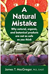 A Natural Mistake: Why natural, organic, and botanical products are not as safe as you think Kindle Edition