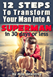 12 Steps to Transform Your Man into a SUPERMAN in 30 Days or Less (English Edition)